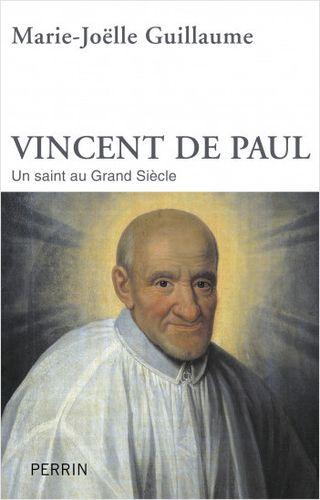 Marie-Joëlle Guillaume Vincent de Paul un saint au grand siècle